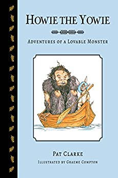 Howie the Yowie: Adventures of a Lovable Monster by [Pat Clarke, Graeme Compton]