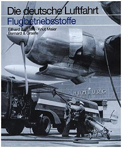 Betriebsstoffe in der deutschen Luftfahrt: Die ersten 125 Jahre (Die deutsche Luftfahrt)