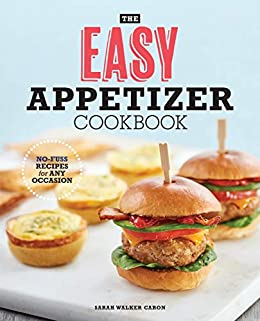 The Easy Appetizer Cookbook: No-Fuss Recipes For Any Occasion by [Sarah Walker Caron]