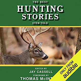 The Best Hunting Stories Ever Told                   By:                                                                                                                                 Jay Cassell (editor)                               Narrated by:                                                                                                                                 Jason Culp                      Length: 32 hrs and 45 mins     99 ratings     Overall 4.3