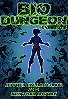 "Bio Dungeon: Symbiote (The Body's Dungeon Book 1) by [Jeffrey ""Falcon"" Logue, Jonathan Brooks, Amelia Parris, Ellen Klowden]"