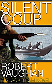 Silent Coup (A Slack Team Novel Book 1) by [Robert Vaughan]