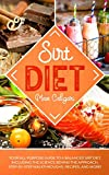 SIRT DIET: Your All-Purpose Guide to a Balanced Sirt Diet, Including the Science Behind the Approach, Step-By-Step Walkthroughs, Recipes, and more! (Sirtfood Diet)