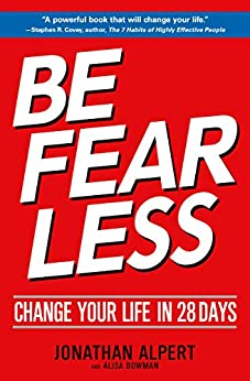 Be Fearless: Change Your Life in 28 Days by [Jonathan Alpert]