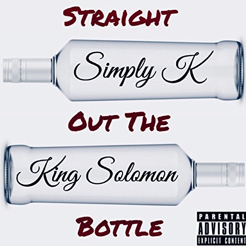 Straight Out the Bottle (feat. King Solomon) [Explicit]