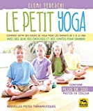 Le petit yoga - Comment bâtir des cours de yoga pour les enfants de 5 à 11 ans avec des jeux,...