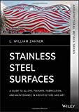 Stainless Steel Surfaces: A Guide to Alloys, Finishes, Fabrication and Maintenance in Arch...
