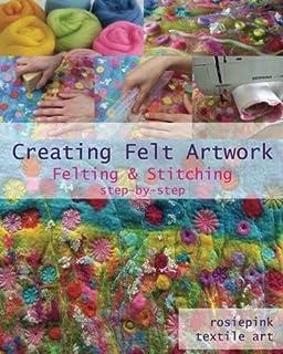 Creating Felt Artwork: Felting & Stitching