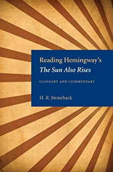 Reading Hemingway's The Sun Also Rises by [H. R. Stoneback]