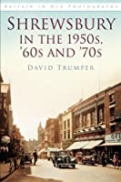 Shrewsbury in the 1950s and 1960s (Britain in Old Photographs) by David Trumper(2015-03-01)