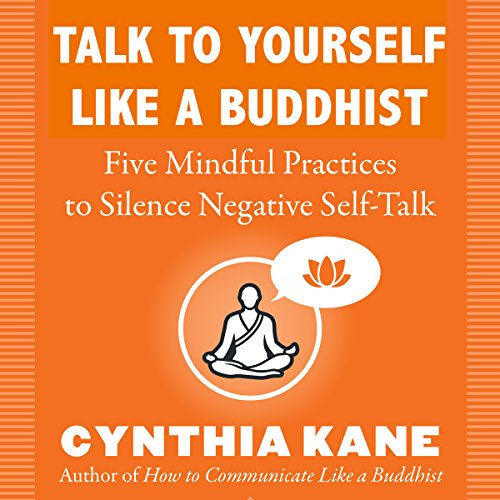 Talk to Yourself Like a Buddhist: Five Mindful Tools to Silence Negative Self-Talk cover art