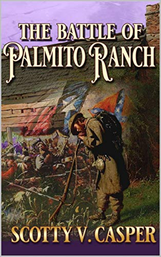 The Battle Of Palmito Ranch (English Edition)