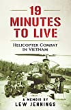 19 Minutes to Live - Helicopter Combat in Vietnam: A Memoir by Lew Jennings