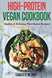 High-Protein Vegan Cookbook - Healthy & Delicious Plant Based Recipes