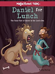 Daniel for Lunch The Tasty Tale of Daniel in the Lions Den