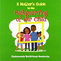 A Mother's Guide to the Safeguarding of Her Child