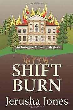 Shift Burn - Book #6 of the Imogene Museum Mystery