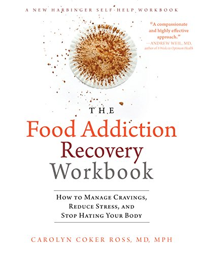 The Food Addiction Recovery Workbook: How to Manage Cravings, Reduce Stress, and Stop Hating Your Bo