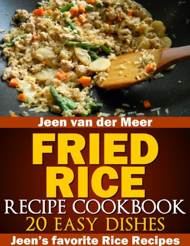 Fried Rice Recipe Cookbook: 20 Easy Dishes (Jeen's favorite Rice Recipes Book 2) by [Jeen van der Meer]