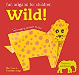 Fun Origami For Children. Wild: 12 Amazing Animals to Fold (Easy Origami for Kids)