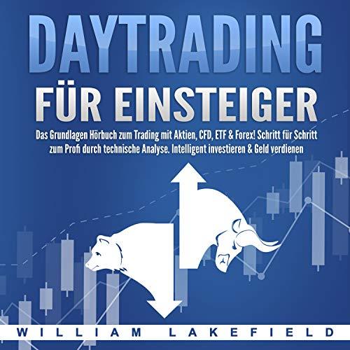 Daytrading für Einsteiger (Das Grundlagen Buch zum Trading mit Aktien, CFD, ETF & Forex! Schritt für Schritt zum Profi durch technische Analyse. Intelligent investieren & Geld verdienen)