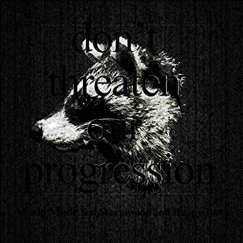 Don't Threaten Our Progression (feat. Wormwood & Happy Tooth)