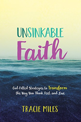 Unsinkable Faith: God-Filled Strategies to Transform the Way You Think, Feel, and Live by [Tracie Miles]