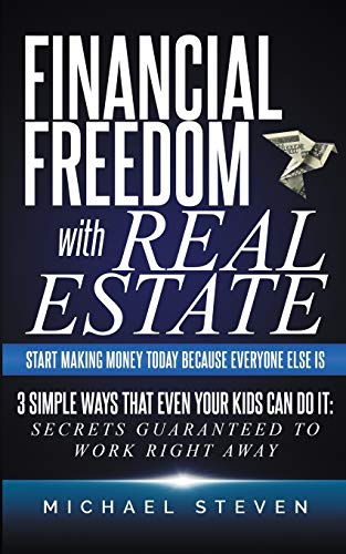 Real Estate Investing Books! - Financial Freedom With Real Estate: Start Making Money Today Because Everyone Else Is: 3 Simple Ways That Even Your Kids Can Do It: Secrets Guaranteed to Work Right Away