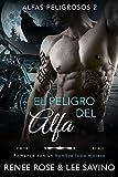El peligro del alfa: Un romance con un hombre lobo (Alfas Peligrosos nº 2)