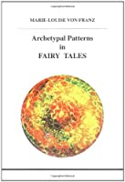 Archetypal Patterns in Fairy Tales (STUDIES IN JUNGIAN PSYCHOLOGY BY JUNGIAN ANALYSTS)