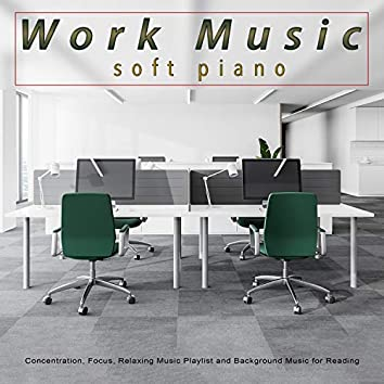 Work Music: Soft Piano Music For Work, Concentration, Focus, Relaxing Music Playlist and Background Music for Reading