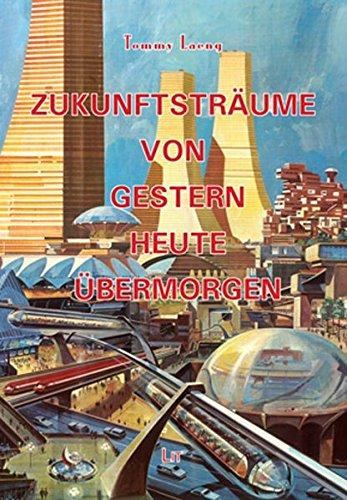 Zukunftsträume von gestern, heute, übermorgen (Ausstellungskataloge)
