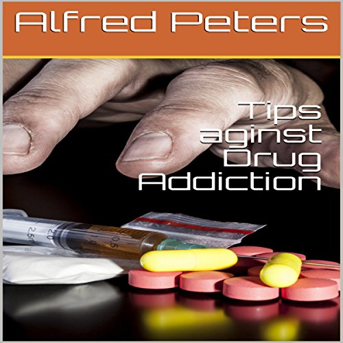 Tips Aginst Drug Addiction audiobook cover art