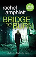 Bridge to Burn: A Detective Kay Hunter murder mystery