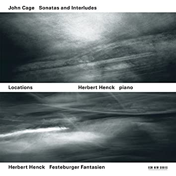 Locations - John Cage: Sonatas And Interludes / Herbert Henck: Festeburger Fantasien