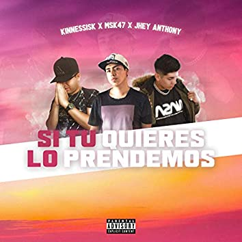 Si Tu Quieres Lo Prendemos (feat. Jhey Anthony & Kinnessisk)