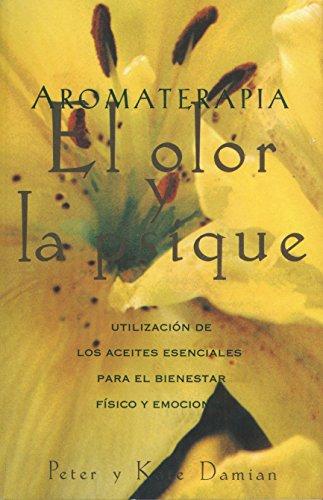 Aromaterapia: El Olor y La Psique: UtilizacióN De Los Aceites Esenciales Para El Bienestar fíSico y Emocional (Inner Traditions)