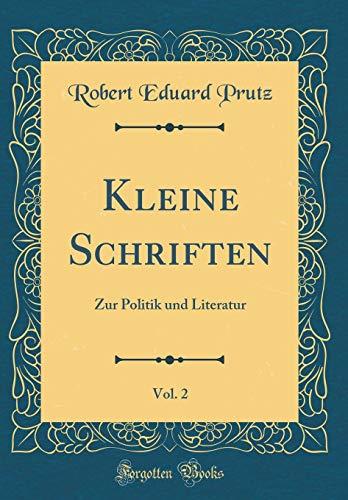 Kleine Schriften, Vol. 2: Zur Politik und Literatur (Classic Reprint)