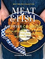 Meat and Fish Air Fryer Oven Cookbook: Special Pre - Diabetic and Diabetic Main Courses to Be Shared with Others