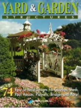 Yard & Garden Structures: 74 Easy-To-Build Designs for Gazebos, Sheds, Pool Houses, Playsets, Bridges and More!