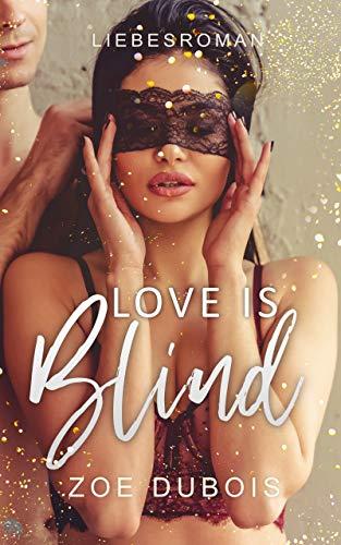 Love is Blind: Liebesroman von [Zoe Dubois]