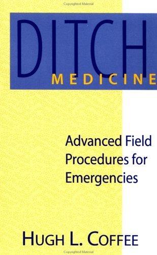 Ditch Medicine : Advanced Field Procedures for Emergencies by Hugh L Coffee (1993-12-24)