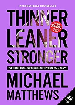 Thinner Leaner Stronger: The Simple Science of Building the Ultimate Female Body (Muscle for Life Book 2) by [Michael Matthews]