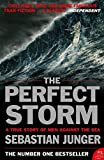The Perfect Storm: A True Story of Man Against the Sea by Sebastian Junger (5-Feb-2006) Paperback