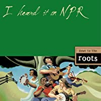 I Heard It on NPR: Down to the Roots