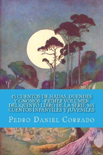 45 Cuentos de Hadas, Duendes y Gnomos - Primer Volumen: 365 Cuentos Infantiles y Juveniles:...