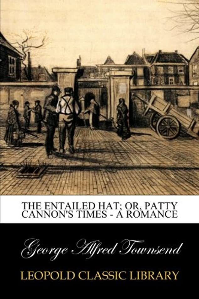 天才しっかり類推The Entailed Hat; Or, Patty Cannon's Times - A Romance