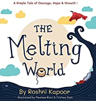The Melting World: A Simple Tale of Courage, Hope & Growth!