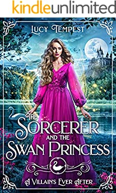 The Sorcerer and the Swan Princess (A Villain's Ever After)