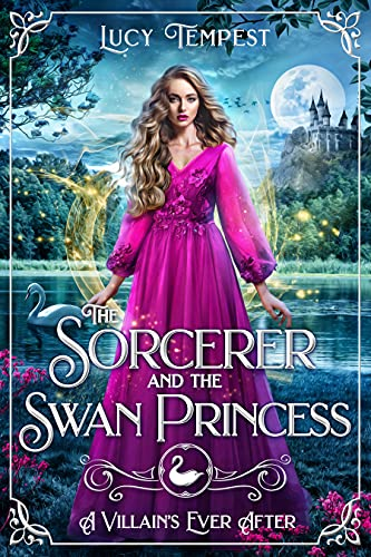 The Sorcerer and the Swan Princess: A Retelling of Swan Lake (A Villain's Ever After) by [Lucy Tempest]